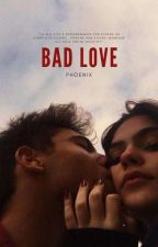 Bad Love  by --_Phoenix_--