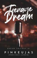 Teenage Dream ✔ by PinkeuJas