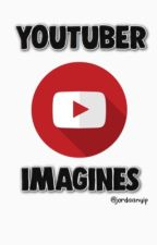 youtuber imagines  by xyoutuberxx