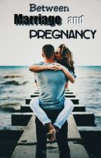 Between Marriage and Pregnancy by pisangcokelat