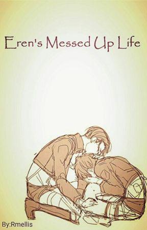 Eren's messed up life (Levi x Eren) by Rmellis
