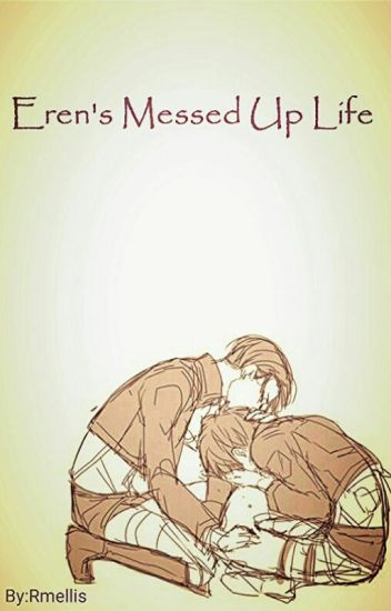 Eren's messed up life (Levi x Eren)