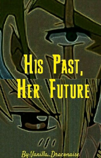 His Past, Her Future(A Fairy Tail Fanfiction)