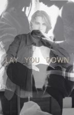 LAY YOU DOWN by laerkerasmussen