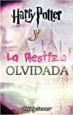 Harry Potter y La Mestiza Olvidada ||EDITANDO|| by teidy4ever