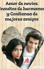 Amor de novios,Insultos de hermanos y Confianza de Mejores amigos by Camy1315