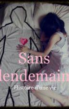 Sans lendemain (histoire d'une vie) TOME 1 (En Correction) by EdlihtamEittop
