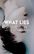 What Lies Beneath  by playboystiles