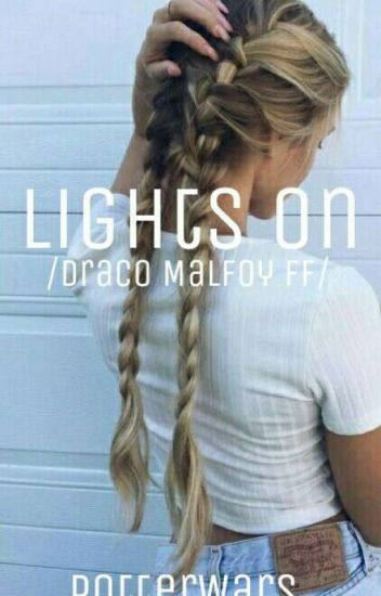 Lights On /Draco Malfoy fanfiction/
