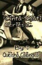 "CINTA SEJATI Series 1 ""Belum REVISI"" by Queisha_Calandra"