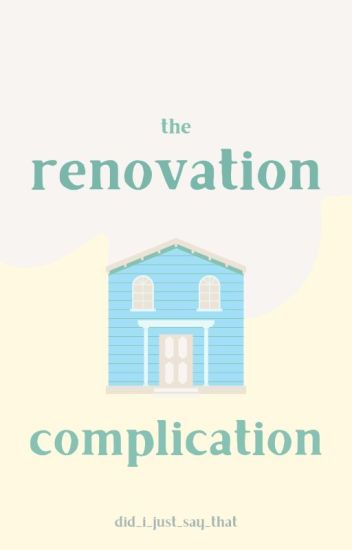 The Renovation Complication