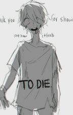 Thank You For Showing Me How It Feels To Die  by SpoopyTatertot1