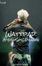Wattpad @YoNoSoyGDragon by peaceminxsone