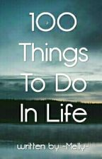 100 Things To Do In Life by MellyVarga