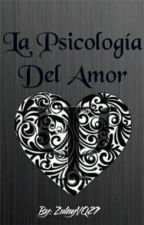 La Psicologia Del Amor  by ZulayVQ27