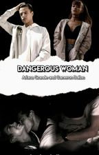 Dangerous Woman (Ariana Grande & Cameron Dallas Love Story) by FearlessBellaArmy