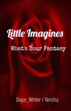 Little Imagines (Rated R) by Dope_Writer