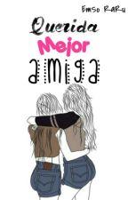 Querida Mejor Amiga by emilyramirezrueda9