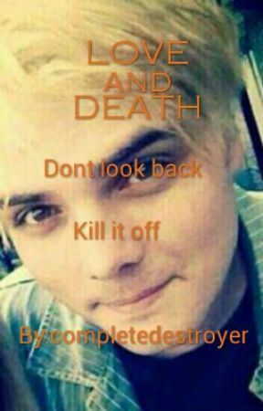 Love And Death (Gerard Way/MCR Fanfic) by completedestroyer