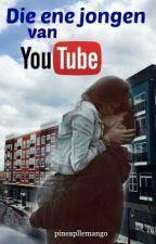 Die Ene Jongen Van YouTube | Unagize Fanfic by PineaplleMango