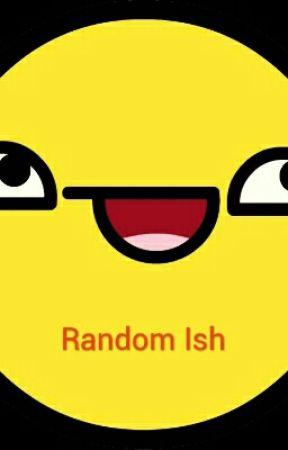 Random Ish by Dino-Burgers