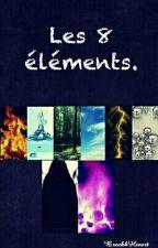 Les 8 éléments. by BreakkHeeart