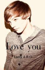Love you-> l.s. A.B.O by larryotpls