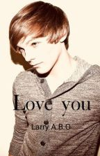 Love you-> l.s. A.B.O by larryotpls
