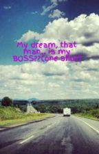 My dream, that man.. is my BOSS?? by eurzeul
