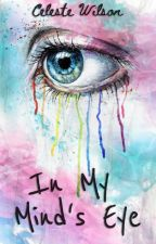 In My Mind's Eye (#Wattys2016) by -RoseByAnotherName-