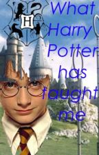 What Harry Potter has taught me by haaaveyoumetsophie