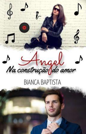 ANGEL Na Construção Do Amor (Degustação) by Bianca_Baptista