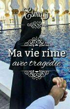 Chronique d'Esma : Ma vie rime avec tragedie   by Compte_Chroniques