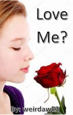 Love Me? by weirdawk3