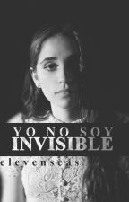 Yo No Soy Invisible |COMPLETA| by elevenseas