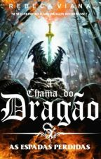 A Chama do Dragão: As Espadas Perdidas - Livro 02 by Rebeka_VianaH