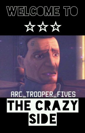 Welcome To The Crazy Side by ARC_Trooper_Fives
