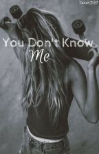 You Don't Know Me by Sarah7137