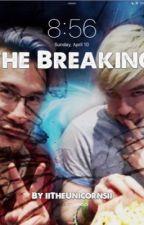 The Breaking| Septiplier Fanfic by SidemenTrash7