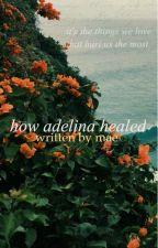 How Adelina Healed by mellifluouswords-