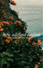 How Adelina Healed by melllifluous-