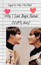 Why I Love Jhope Forever(V's/My Diary)•Vhope• by Yoonmin321