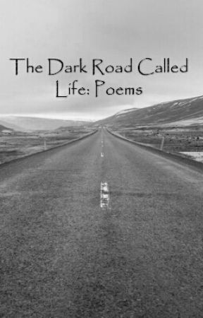 The Dark Road Called Life: Poems by Burrito2002