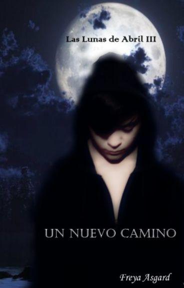 Las Lunas de Abril III: Un nuevo camino by FreyaAsgard