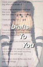 Drafts To You ✅ by hellonatlahh