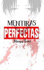 Mentiras Perfectas [Yaoi/Gay] (PRÓXIMAMENTE) by NaaniTou