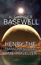Henry the Transdimensional Time-Traveller by AlexBasewell