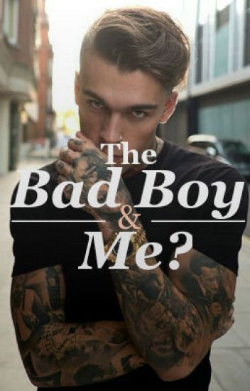 The bad boy and me?