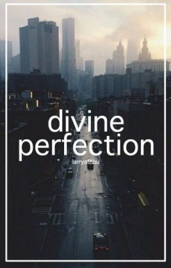 divine perfection ➶ larry
