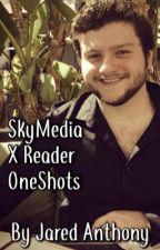 SkyMedia X Reader Oneshots  by JaredsZone